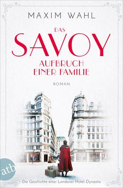 Das Savoy – Aufbruch einer Familie von Wahl,  Maxim
