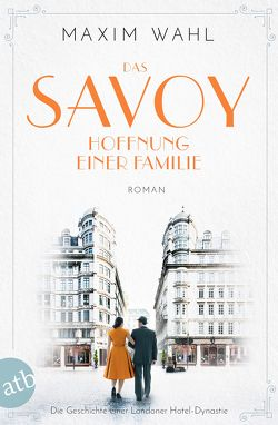 Das Savoy – Hoffnung einer Familie von Wahl,  Maxim