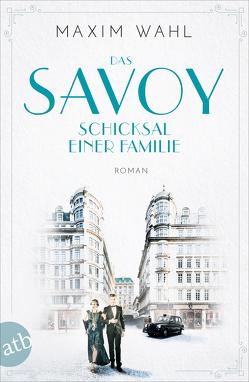 Das Savoy – Schicksal einer Familie von Wahl,  Maxim
