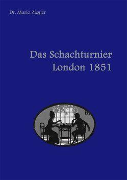 Das Schachturnier London 1851 von Ziegler,  Mario