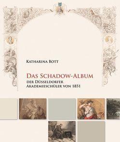 Das Schadow-Album der Düsseldorfer Akademieschüler von 1851 von Bott,  Katharina