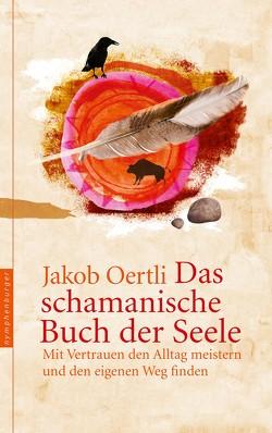 Das schamanische Buch der Seele von Oertli,  Jakob