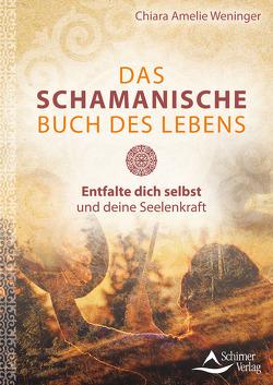 Das schamanische Buch des Lebens von Weninger,  Chiara Amelie
