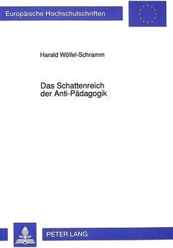 Das Schattenreich der Anti-Pädagogik von Wölfel-Schramm,  Harald