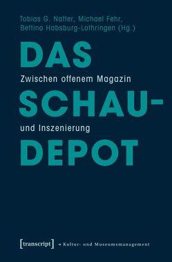 Das Schaudepot von Fehr,  Michael, Habsburg-Lothringen,  Bettina, Natter,  Tobias G.