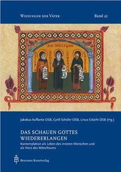 Das Schauen Gottes wiedererlangen von Eibicht,  Linus, Kaffanke,  Jakobus, Schäfer,  Cyrill