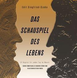 Das Schauspiel des Lebens von Siegfried-Szabó,  Edit