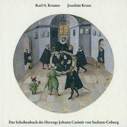 Das Scheibenbuch des Herzogs Johann Casimir von Sachsen-Coburg von Kramer,  Karl S, Kruse,  Joachim, Leibing,  Klaus