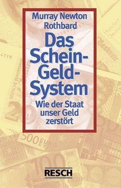 Das Schein-Geld-System von Hülsmann,  Carsten, Hülsmann,  Jörg G, Liberale Akademie Berlin, Rothbard,  Murray N., Stiebler,  Reinhard