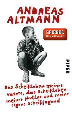 Das Scheißleben meines Vaters, das Scheißleben meiner Mutter und meine eigene Scheißjugend von Altmann,  Andreas