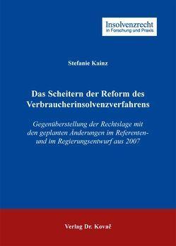 Das Scheitern der Reform des Verbraucherinsolvenzverfahrens von Kainz,  Stefanie