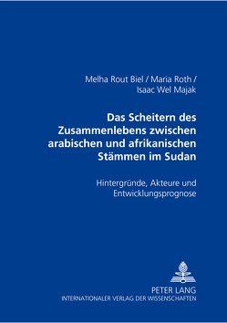 Das Scheitern des Zusammenlebens zwischen arabischen und afrikanischen Stämmen im Sudan von Biel,  Melha Rout, Roth,  Maria, Wel Majak,  Isaac