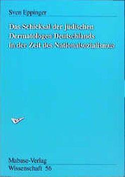 Das Schicksal der jüdischen Dermatologen Deutschlands in der Zeit des Nationalsozialismus von Eppinger,  Sven, Spiegel,  Paul