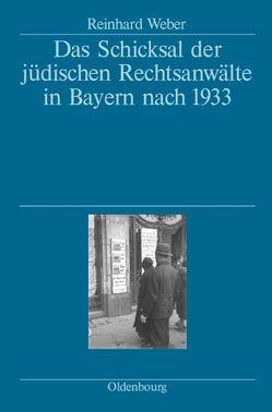 Das Schicksal der jüdischen Rechtsanwälte in Bayern nach 1933 von Weber,  Reinhard