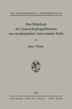 Das Schicksal des Querschnittsgelähmten aus medizinischer und sozialer Sicht von Scheid,  W., Wahle,  Hans