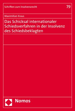 Das Schicksal internationaler Schiedsverfahren in der Insolvenz des Schiedsbeklagten von Kraus,  Maximilian