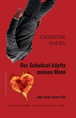 Das Schicksal köpfte meinen Mann – aber nicht unsere Ehe von Hauke,  Christine