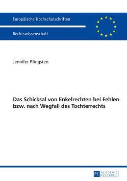 Das Schicksal von Enkelrechten bei Fehlen bzw. nach Wegfall des Enkelrechts von Pfingsten,  Jennifer