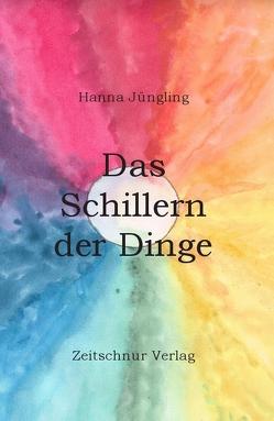 Das Schillern der Dinge von Jüngling,  Hanna