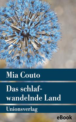 Das schlafwandelnde Land von Couto,  Mia, Schweder-Schreiner,  Karin von