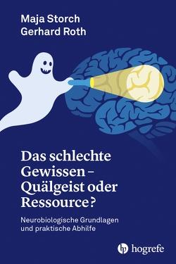 Das schlechte Gewissen – Quälgeist oder Ressource? von Maja,  Storch, Roth,  Gerhard
