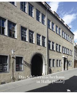Das Schleiermacherhaus in Halle (Saale). Beiträge zur Bau- und Nutzungsgeschichte (Beiträge zur Denkmalkunde 14) von Rüber-Schütte,  Elisabeth, Ruprecht,  Michael, Stahl,  Andreas
