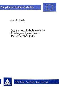 Das Schleswig-Holsteinische Staatsgrundgesetz vom 15. September 1848 von Krech,  Joachim