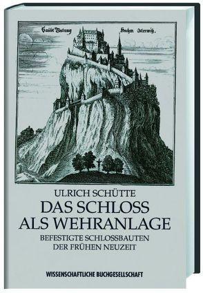 Das Schloss als Wehranlage von Schütte,  Ulrich