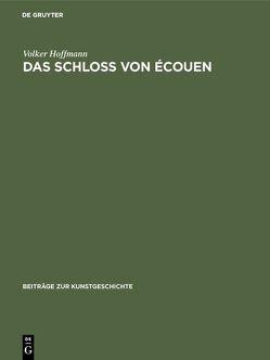 Das Schloss von Écouen von Hoffmann,  Volker