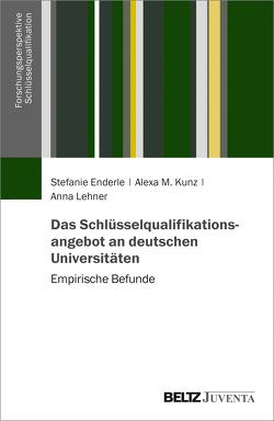 Das Schlüsselqualifikationsangebot an deutschen Universitäten von Enderle,  Stefanie, Kunz,  Alexa M., Lehner,  Anna