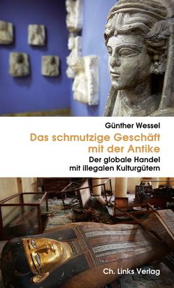 Das schmutzige Geschäft mit der Antike von Fless,  Friederike, Hilgert,  Markus, Wessel,  Günther