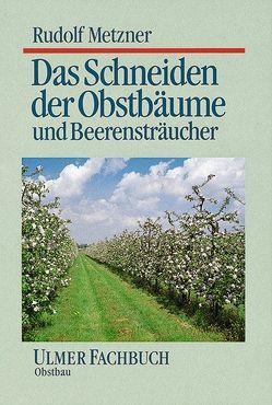 Das Schneiden der Obstbäume und Beerensträucher von Metzner,  Rudolf