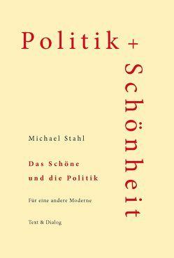 Das Schöne und die Politik von Stahl,  Michael