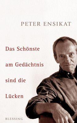 Das Schönste am Gedächtnis sind die Lücken von Ensikat,  Peter