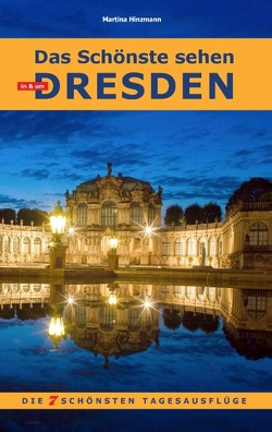 Das Schönste sehen in & um Dresden von Hinzmann,  Martina