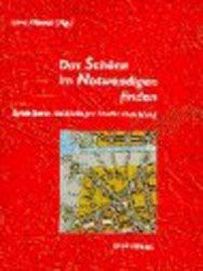 Das Schöne im Notwendigen finden – Spielräume nachhaltiger Stadtentwicklung von Fuhrich,  Manfred, Krautzberger,  Michael, Kutter,  Eckart