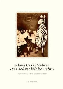 Das schreckliche Zebra von Zehrer,  Klaus Cäsar