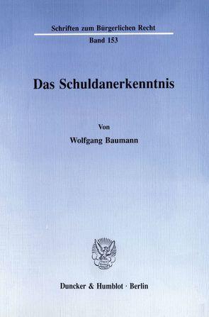 Das Schuldanerkenntnis. von Baumann,  Wolfgang