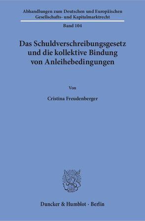 Das Schuldverschreibungsgesetz und die kollektive Bindung von Anleihebedingungen. von Freudenberger,  Cristina