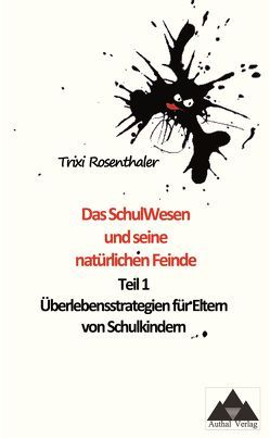 Das SchulWesen und seine natürlichen Feinde, Teil 1: Überlebensstrategien für Eltern von Schulkindern von Rosenthaler,  Trixi