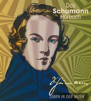 Das Schumann-Hörbuch – Leben in der Musik von Hesse,  Corinna, Mues,  Dietmar, Roesch,  Roswitha
