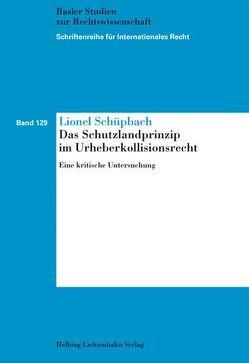 Das Schutzlandprinzip im Urheberkollisionsrecht von Schüpbach,  Lionel