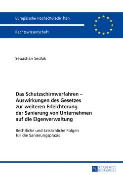 Das Schutzschirmverfahren – Auswirkungen des Gesetzes zur weiteren Erleichterung der Sanierung von Unternehmen auf die Eigenverwaltung von Sedlak,  Sebastian