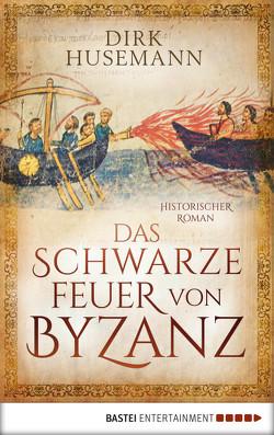 Das schwarze Feuer von Byzanz von Husemann,  Dirk