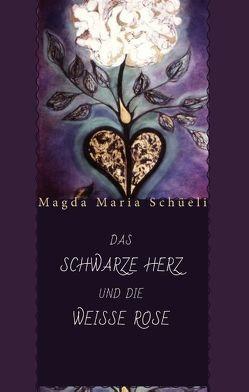 Das schwarze Herz und die weisse Rose von Schüeli,  Magda Maria