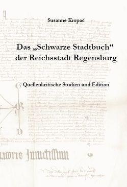"""Das """"Schwarze Stadtbuch"""" der Reichsstadt Regensburg von Kropac,  Susanne, Wanderwitz,  Heinrich"""