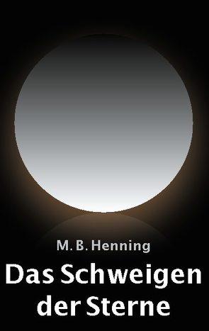 Das Schweigen der Sterne von Henning,  M. B.