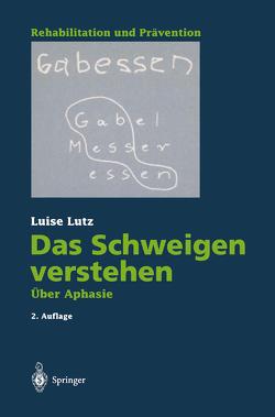 Das Schweigen verstehen von Lutz,  Luise, Schlote,  Wolfgang