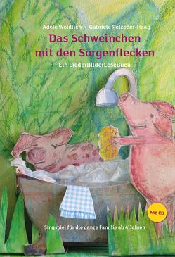 Das Schweinchen mit den Sorgenflecken von Pelzeder-Haag,  Gabriele, Weidlich,  Adele