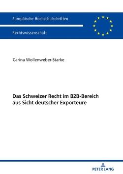 Das Schweizer Recht im B2B-Bereich aus Sicht deutscher Exporteure von Wollenweber-Starke,  Carina